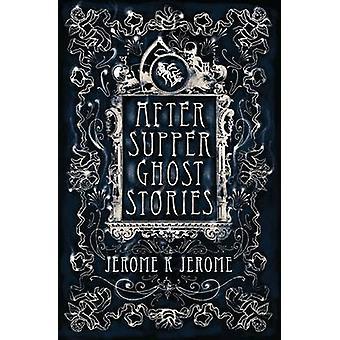 قصص الأشباح بعد انتهاء العشاء قبل جيروم ك. جيروم-كتاب 9781847496225