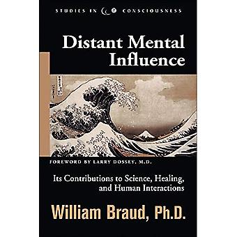 Distant Mental Influence: Its Contributions to Science, Healing, and Human Interactions (Studies in Consciousness): Its Contributions to Science, Healing, ... Interactions (Studies in Consciousness)