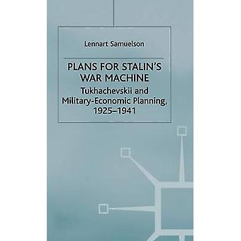Plans for Stalins WarMachine  Tukhachevskii and MilitaryEconomic Planning 19251941 by Samuelson & L.