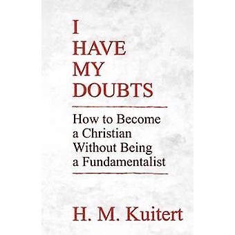 I Have My Doubts by Kuitert & H. M.
