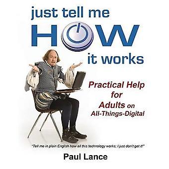 Just Tell Me How It Works Practical Help for Adults on AllThingsDigital by Lance & Paul