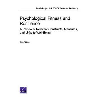 Psychological Fitness and Resilience A Review of Relevant Constructs Measures and Links to WellBeing by Robson & Sean
