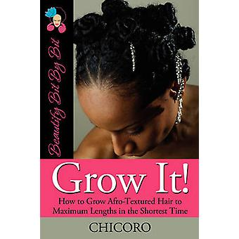 Grow It How To Grow AfroTextured Hair To Maximum Lengths In The Shortest Time by Chicoro