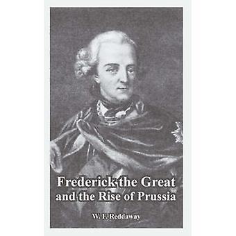 Frédéric le grand et l'ascension de la Prusse par Reddaway & W. & F.