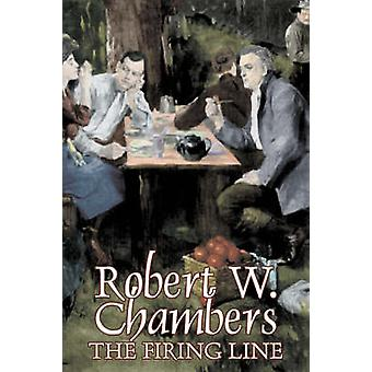 The Firing Line by Robert W. Chambers Fiction Classics Historical Action  Adventure by Chambers & Robert W.