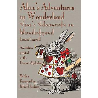 Alices Adventures in Wonderland An Edition Printed in the Deseret Alphabet by Carroll & Lewis