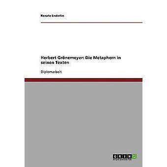Die Metaphern i Herbert Grnemeyers Texten af Enderlin & Renate