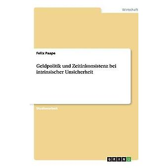 Geldpolitik Und Zeitinkonsistenz Bei Intrinsischer Unsicherheit von Paape & Felix