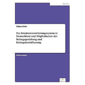 Das Krankenversicherungssystem in Deutschland und Mglichkeiten der Beitragsgestaltung und Beitragsbeeinflussung by Klein & Tobias
