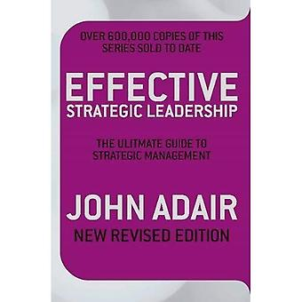 Effective Strategic Leadership (NEW REVISED EDITION): The Complete Guide to Strategic Management