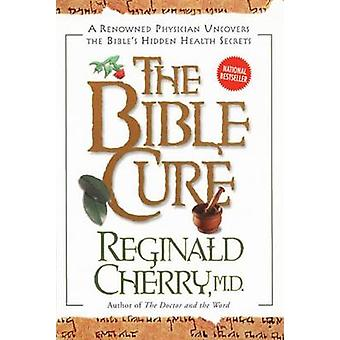 The Bible Cure - A Renowned Physician Uncovers the Bible's Hidden Heal