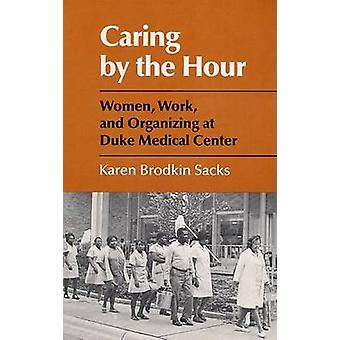 Caring by the Hour - Women - Work - and Organizing at Duke Medical Cen