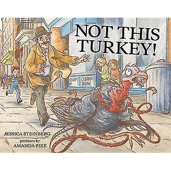 Not This Turkey! by Jessica Steinberg - Amanda Pike - 9780807579084 B