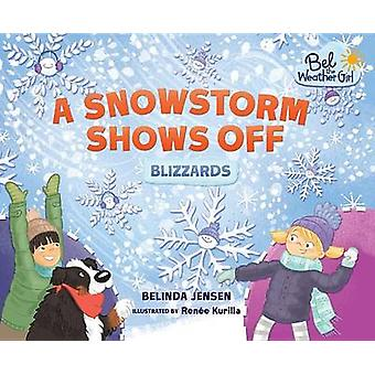 A Snowstorm Shows Off - Blizzards by Belinda Jensen - Renee Kurilla -