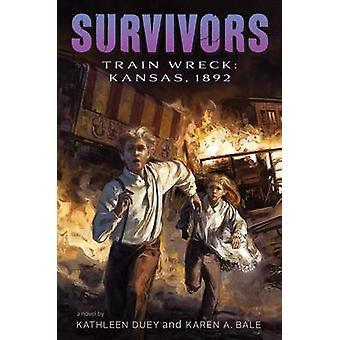 Train Wreck - Kansas - 1892 by Kathleen Duey - Karen A Bale - 97814814