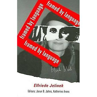 Elfriede Jelinek - Framed by Language by Jorun B Johns - 978157241145