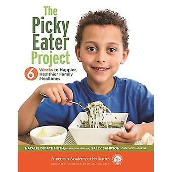The Picky Eater Project - 6 Weeks to Happier - Healthier Family Mealti