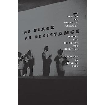 As Black As Resistance - Finding the Conditions for Liberation by Will
