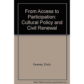 From Access to Participation - Cultural Policy and Civil Renewal by Em