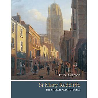 St Mary Redcliffe - The Church and Its People by Peter Aughton - 97819