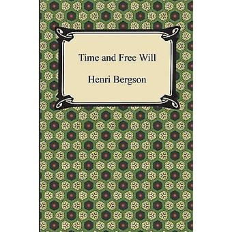 Time and Free Will An Essay on the Immediate Data of Consciousness by Bergson & Henri