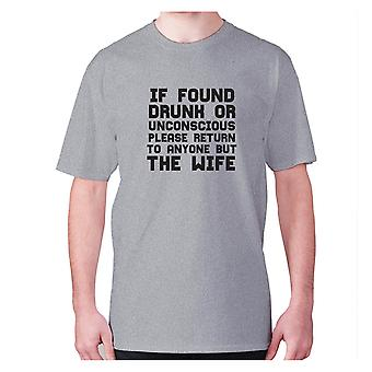 Mens funny drinking t-shirt slogan tee wine hilarious - If found drunk or unconscious please return to anyone but wife