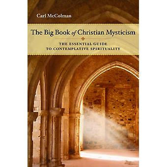 The Big Book of Christian Mysticism  The Essential Guide to Contemplative Spirituality by Carl McColman