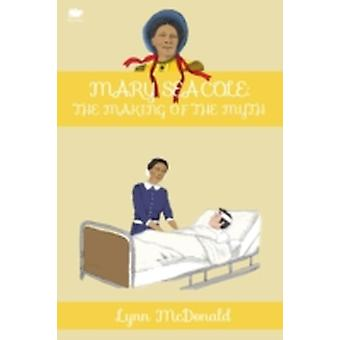 Mary Seacole The Making of the Myth by McDonald & Lynn