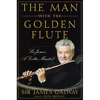 The Man with the Golden Flute - Sir James - a Celtic Minstrel by James