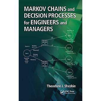 Markov Chains and Decision Processes for Engineers and Managers by Theodore J. Sheskin
