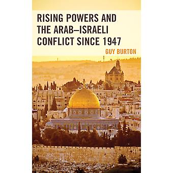 Rising Powers and the ArabIsraeli Conflict since 1947 by Burton & Guy