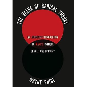 The Value Of Radical Theory  An Anarchists Introduction to Marxs Critique of Political Economy by Wayne Price