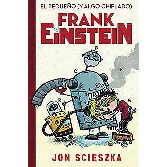 El Pequeno (y Algo Chiflado) Frank Einstein 1 by Frank Einstein - Jon