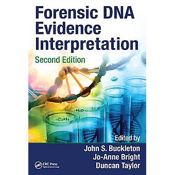Forensic DNA Evidence Interpretation by Edited by John S Buckleton & Edited by Jo Anne Bright & Edited by Duncan Taylor