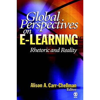 Global Perspectives on ELearning Rhetoric and Reality by CarrChellman & Alison A.
