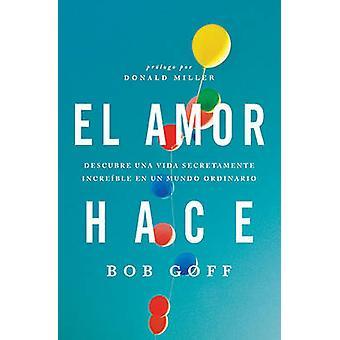 El amor hace by Bob Goff