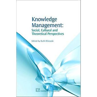 Knowledge Management Social Cultural and Theoretical Perspectives by Rikowski & Ruth