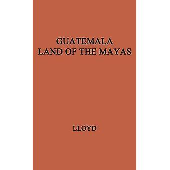Guatemala Land of the Mayas. by Lloyd & Joan