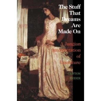 The Stuff That Dreams Are Made on A Jungian Interpretation of Literature Chiron Monograph Series Volume 5 by Snider & Clifton