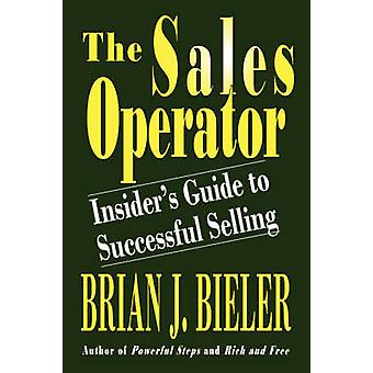 Der Sales OperatorInsiders Guide to Successful Selling von Bieler & Brian J.