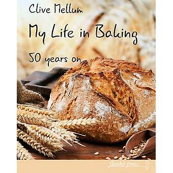 My Life in Baking Fifty years on by Mellum & Clive