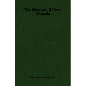 The Conquest of New Granada by Markham & Clements