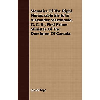 Memoirs Of The Right Honourable Sir John Alexander Macdonald G. C. B. First Prime Minister Of The Dominion Of Canada by Pope & Joseph