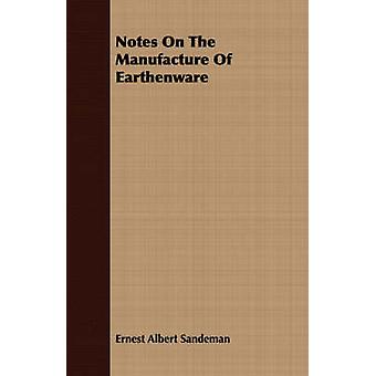 Notes On The Manufacture Of Earthenware by Sandeman & Ernest Albert