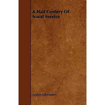 A Half Century Of Naval Service by Schroeder & Seaton