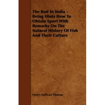 The Rod in India  Being Hints How to Obtain Sport with Remarks on the Natural History of Fish and Their Culture by Thomas & Henry Sullivan