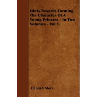 Hints Towards Forming The Character Of A Young Princess  In Two Volumes  Vol 1. by More & Hannah