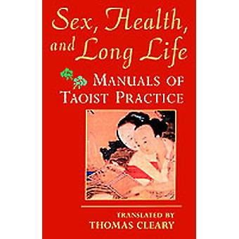 Sex Health and Long Life Manuals of Taoist Practice by Cleary & Thomas F.