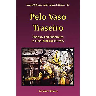 Pelo Vaso Traseiro Sodomy and Sodomites in LusoBrazilian History by Johnson & Harold