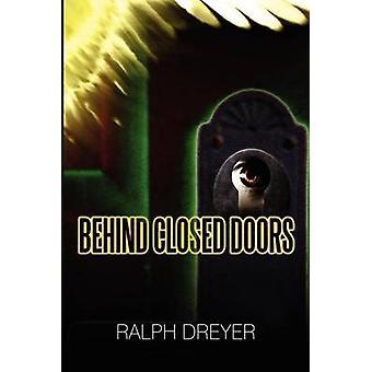 Behind Closed Doors by Dreyer & Ralph